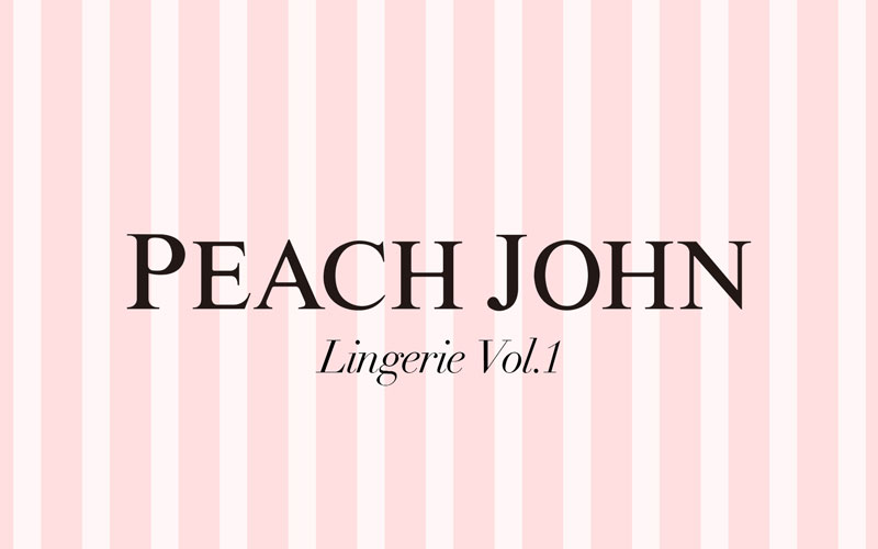 PEACH JOHN:LINGERIE VOL.1